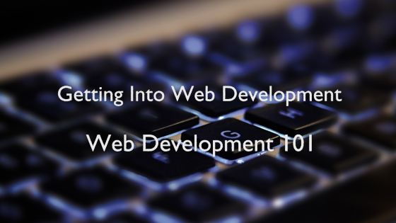 Getting into Web Development – The Basics of How Internet Works